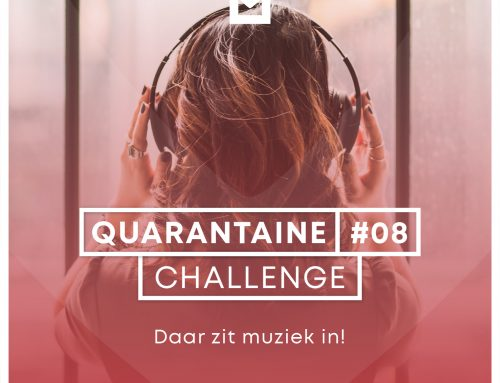 Quarantaine Challenge 8 – Daar zit muziek in
